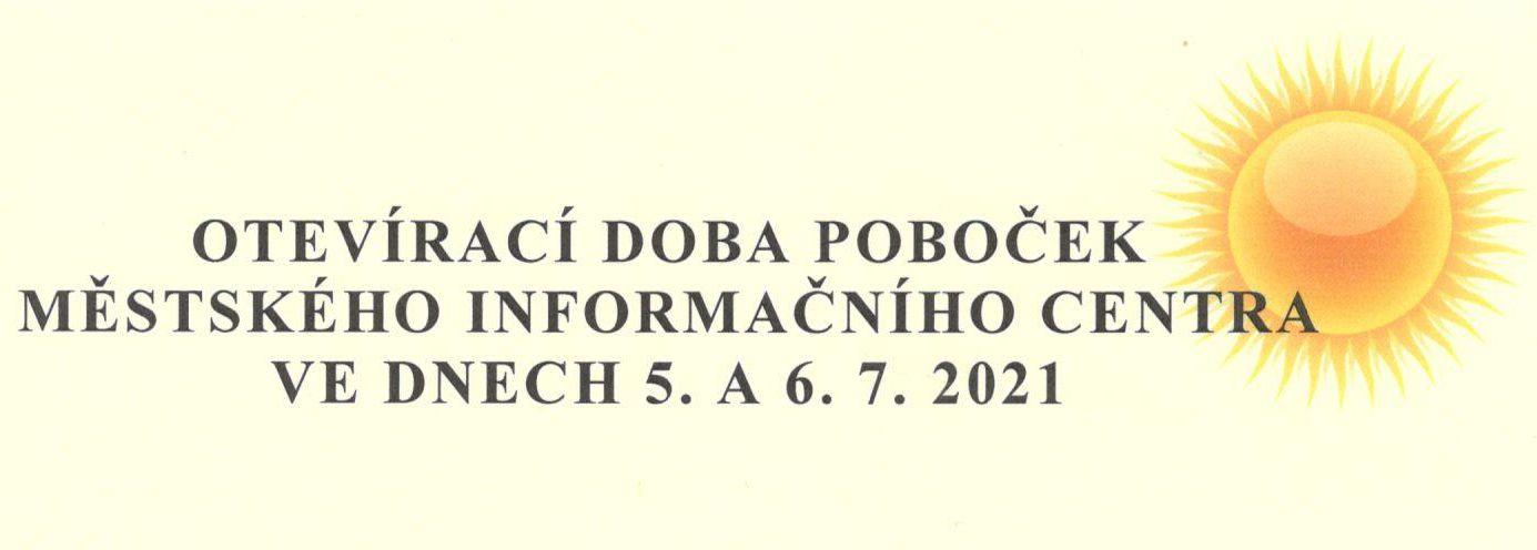 Otevírací doba poboček Městského informačního centra ve dnech 5. a 6. července 2021.